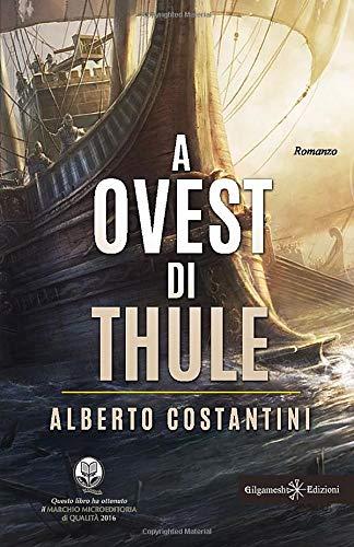 A Ovest di Thule: L'avventuroso romanzo storico che racconta la scoperta del Nuovo Mondo da parte del nobile Romano Publio Valerio Hirpus