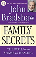 Family Secrets - The Path from Shame to Healing by John Bradshaw(1996-04-01)
