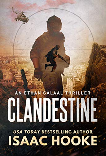 Clandestine: A Thriller (An Ethan Galaal Thriller Book 1) by [Isaac T. Hooke]