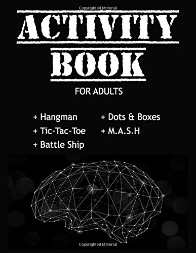 ACTIVITY BOOK for ADULTS + Hangman +Tic-Tac-Toe + Battle Ship + Dots & Boxes +M.A.S.H: Games for FUN to Develop a Healthy Mind I Activity Book,hangman ... Book, Perfect gift I Paper & Pencil Games