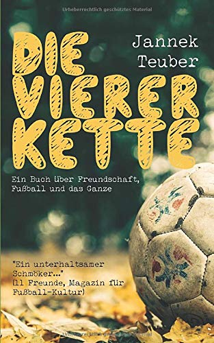 Die Viererkette: Ein Buch über Freundschaft, Fußball und das Ganze