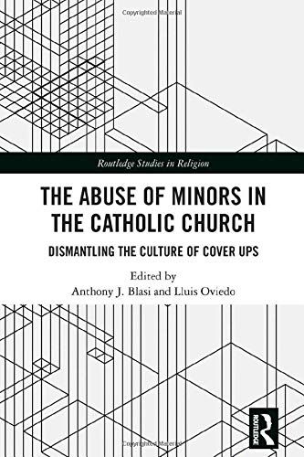 The Abuse of Minors in the Catholic Church: Dismantling the Culture of Cover Ups (Routledge Studies in Religion)