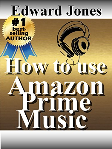 How to use Amazon Prime Music: A guide to getting the most from Prime Music (English Edition)