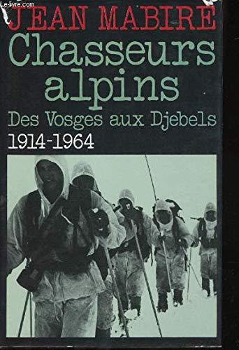 Chasseurs alpins : Des vosges aux Djebels, 1914-1964