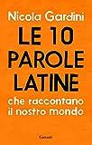 Le 10 parole latine che raccontano il nostro mondo