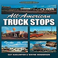 All-American Truck Stops (A Photo Gallery)