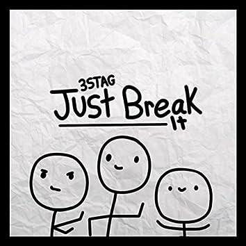 Just Break It