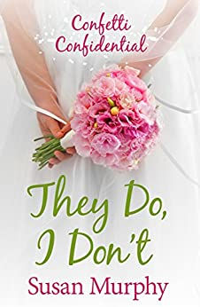 Confetti Confidential: They Do, I Don't by [Susan Murphy]