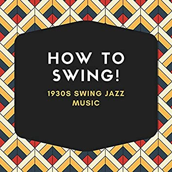 How to Swing!: 1930s Swing Jazz Music, Jazz and Swing Essentials