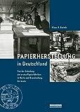 Papierherstellung in Deutschland: Von der Gründung der ersten Papierfabriken in Berlin und Brandenburg bis heute