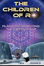 The Children of R: Plans From Beyond the Earth Plane