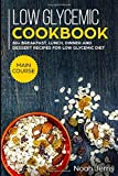 Low Glycemic Cookbook: MAIN COURSE - 60+ Breakfast, Lunch, Dinner and Dessert Recipes for Low Glycemic Diet