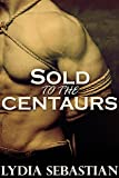 Sold to the Centaurs (Group M/M Monster Erotica)