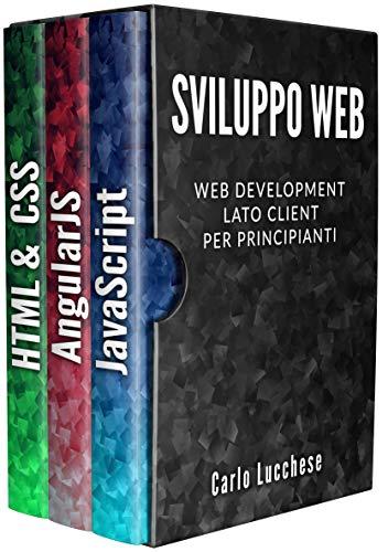 Sviluppo Web: Web Development Lato Client per Principianti - Contiene HTML & CSS, JavaScript e AngularJS