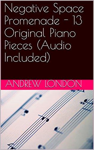 Negative Space Promenade - 13 Original Piano Pieces (Audio Included) (Unknown Prodigy Book 3) (English Edition)