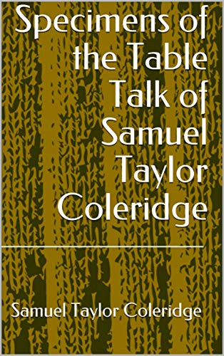 Specimens of the Table Talk of Samuel Taylor Cole (English Edition)
