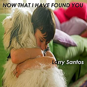 Now That I Have Found You
