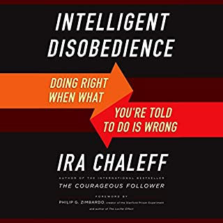 Intelligent Disobedience     Doing Right When What You're Told to Do Is Wrong              By:                                                                                                                                 Ira Chaleff                               Narrated by:                                                                                                                                 Dave Clark                      Length: 6 hrs and 28 mins     16 ratings     Overall 4.4