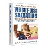 weight-loss salvation. come perdere peso senza riacquistarlo e come potrete farcela anche voi