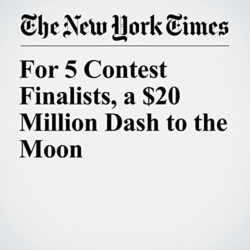 For 5 Contest Finalists, a $20 Million Dash to the Moon copertina