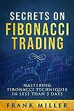 SECRETS ON FIBONACCI TRADING: Mastering Fibonacci Techniques In Less Than 3 Days (English Edition)