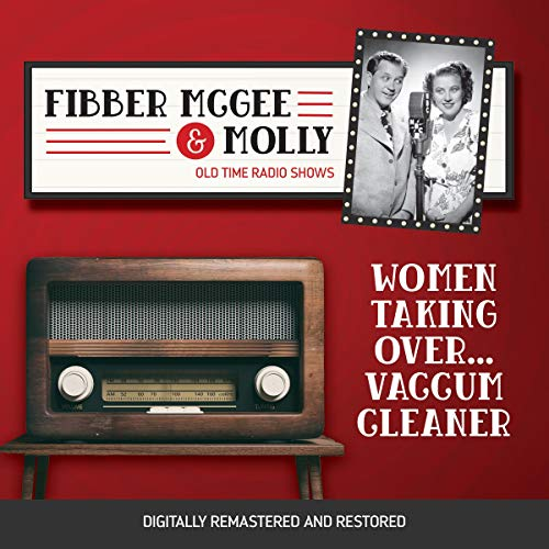 Couverture de Fibber McGee and Molly: Women Taking Over...Vaccum Cleaner