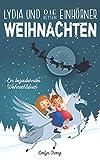 Lydia und die Einhörner Retten Weihnachten: Ein Weihnachtsbuch für Kinder über Freundschaft, den Weihnachtsmann und andere Winterfreude