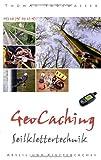 Geocaching - Seilklettertechnik: Technik für Kletter- und Abseilcaches