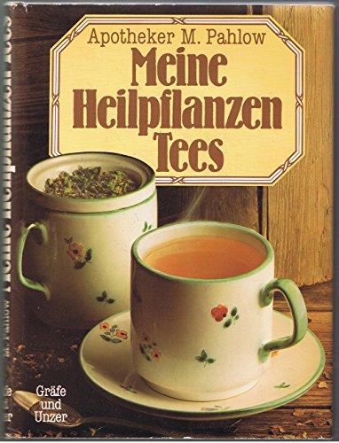 Meine Heilpflanzen-Tees : wirksame Teemischungen für die häufigsten Erkrankungen und Alltagsbeschwerden.