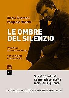 Le ombre del silenzio. N.e.: Suicidio o delitto? Controinchiesta sulla morte di Luigi Tenco (Italian Edition)