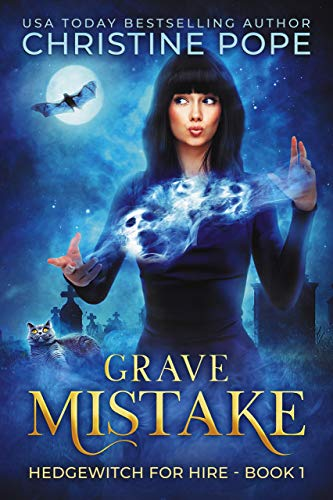 Grave Mistake (Hedgewitch for Hire Book 1) Kindle Edition by Christine Pope  (Author)