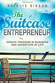 By Natalie Sisson The Suitcase Entrepreneur: Create freedom in business and adventure in life (1st Edition)
