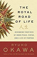 The Royal Road of Life: Beginning Your Path of Inner Peace, Virtue, and a Life of Purpose