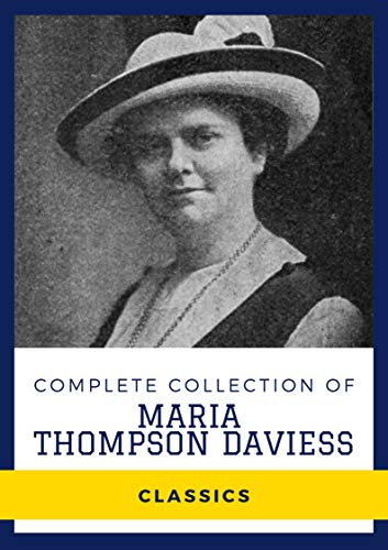 Complete Collection of Maria Thompson Daviess (Annotated): Collection Includes The Daredevil, The Road To Providence, The Golden Bird, The Heart's Kingdom, Phyllis, and More by [Maria  Thompson Daviess]