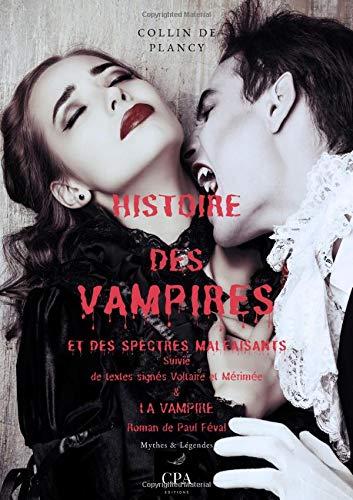 Histoire des vampires et des spectres malfaisants: suivie de texte signés Volaire, Mérimée, & La Vampire roman de Paul Féval