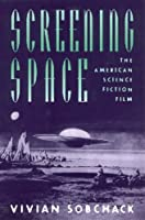 Screening Space: The American Science Fiction Film by Vivian Sobchack(1997-09-01)