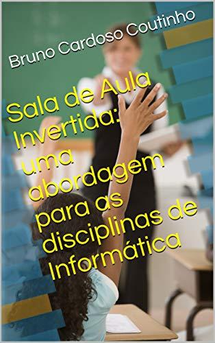 Sala de Aula Invertida: uma abordagem para as disciplinas de Informática