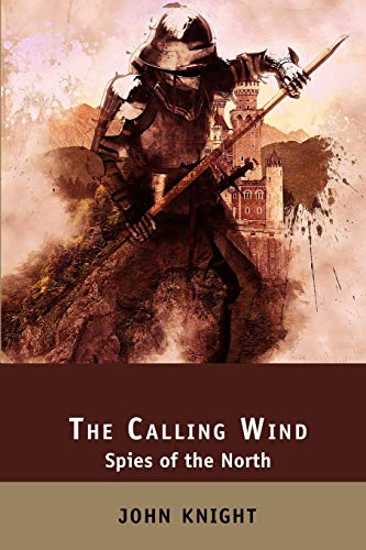 The Calling Wind: Spies of the North (2) (The Loyal Sword)