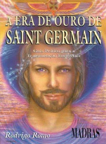 A Era de ouro de Saint Germain: Guia prático para a transmutação energética