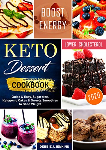 Keto Dessert Cookbook 2020: quick & easy, sugar-free, ketogenic cakes & sweets, smoothies to shed weight (English Edition)