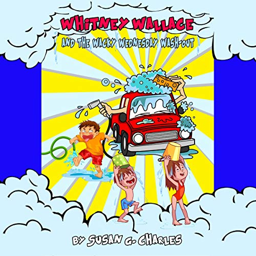 Whitney Wallace and the Wacky Wednesday Wash-Out     For 4-10 Year Olds, Perfect for Bedtime & Young Readers (Whitney Learns a Lesson, Book 2)              By:                                                                                                                                 Susan G. Charles                               Narrated by:                                                                                                                                 Marlene Markos                      Length: 33 mins     4 ratings     Overall 5.0