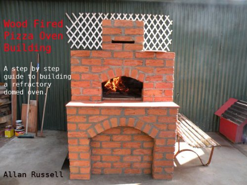 Wood Fired Pizza Oven Building (A Brickie series Book 1) by [Allan Russell]