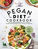 """Pegan Diet Cookbook: Learn The """"Eat Your Medicine"""" Approach With 150 Recipes Combining The Best of Paleo And Vegan Diet For Absolute Lifelong Health. Includes Fully Vegan Recipes Options"""