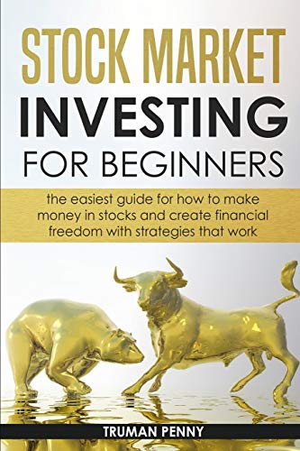 Stock Market investing for beginners: The easiest guide for how to make money in stocks and create financial freedom with strategies that work