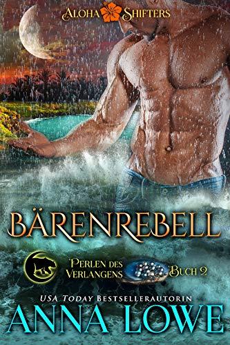 Bärenrebell (Aloha Shifters: Perlen des Verlangens 2) (German Edition)