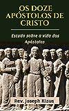Os Doze Apóstolos de Cristo: Estudo sobre a vida dos Apóstolos
