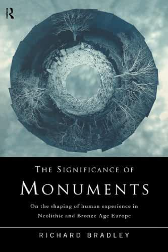 The Significance of Monuments: On the Shaping of Human Experience in Neolithic and Bronze Age Europe (English Edition)