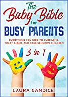 The Baby Bible for Busy Parents [3 in 1]: Everything You Need to Cure ADHD, Treat Anger, and Raise Sensitive Children (I Love My Parents)