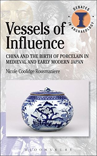 Compare Textbook Prices for Vessels of Influence: China and the Birth of Porcelain in Medieval and Early Modern Japan Debates in Archaeology Illustrated Edition ISBN 9780715634639 by Coolidge Rousmaniere, Nicole