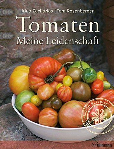 Zacharias, Irina<br />Einfach gut leben: Tomaten: Meine Leidenschaft - jetzt bei Amazon bestellen